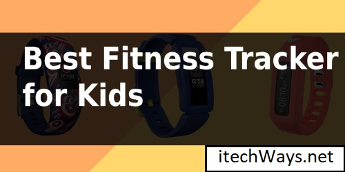 Top 10 Best Fitness Tracker for Kids in 2021